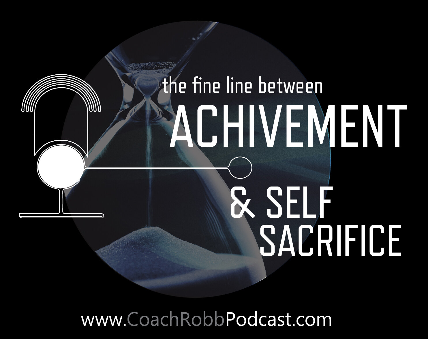 Podcast: The Fine Line Between Achievement & Self Sacrifice